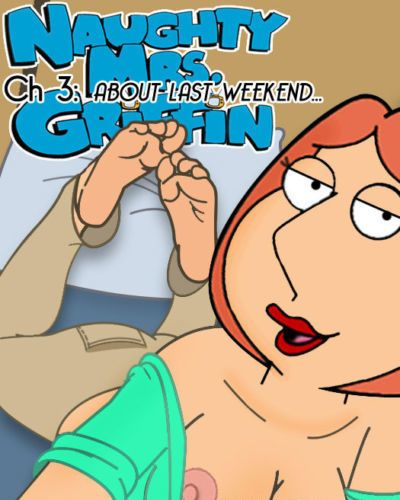 [loisgriffinaddict] NMG Ch 3: ABOUT LAST WEEKEND...