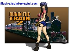 illustrated interracial- Runnin A Train 2